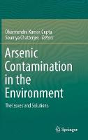 Arsenic Contamination in the Environment The Issues and Solutions by Dharmendra Kumar Gupta