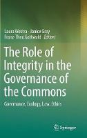 The Role of Integrity in the Governance of the Commons Governance, Ecology, Law, Ethics by Laura Westra
