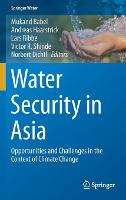 Water Security in Asia Opportunities and Challenges in the Context of Climate Change by Mukand S. Babel