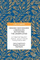 Spanish Sociedades Laborales-Activating the Unemployed A Potential New EU Active Labour Market Policy Instrument by Jens Lowitzsch, Sophie Dunsch, Iraj Hashi