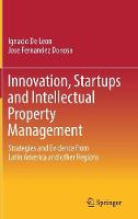 Innovation, Startups and Intellectual Property Management Strategies and Evidence from Latin America and other Regions by Ignacio de Leon, Jose Fernandez Donoso