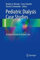 Pediatric Dialysis Case Studies A Practical Guide to Patient Care by Bradley A. Warady