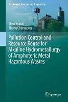 Pollution Control and Resource Reuse for Alkaline Hydrometallurgy of Amphoteric Metal Hazardous Wastes by Zhao Youcai, Zhang Chenglong