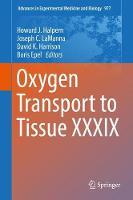 Oxygen Transport to Tissue XXXIX by Howard J. Halpern