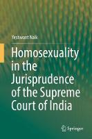 Homosexuality in the Jurisprudence of the Supreme Court of India by Yeshwant Naik