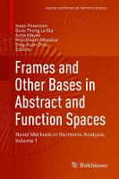 Frames and Other Bases in Abstract and Function Spaces Novel Methods in Harmonic Analysis, Volume 1 by Isaac Pesenson