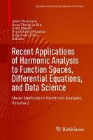 Recent Applications of Harmonic Analysis to Function Spaces, Differential Equations, and Data Science Novel Methods in Harmonic Analysis, Volume 2 by Isaac Pesenson