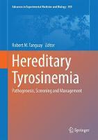 Hereditary Tyrosinemia Pathogenesis, Screening and Management by Robert M. Tanguay