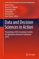 Data and Decision Sciences in Action Proceedings of the Australian Society for Operations Research Conference 2016 by Ruhul Amin Sarker