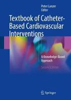 Textbook of Catheter-Based Cardiovascular Interventions A Knowledge-Based Approach by Peter Lanzer