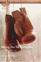 Boxing, the Gym, and Men The Mark of the Fist by Jerome Beauchez