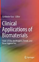 Clinical Applications of Biomaterials State-of-the-Art Progress, Trends, and Novel Approaches by Gurbinder Kaur