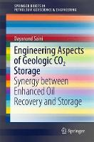 Engineering Aspects of Geologic CO2 Storage Synergy between Enhanced Oil Recovery and Storage by Dayanand Saini