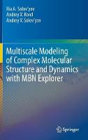 Multiscale Modeling of Complex Molecular Structure and Dynamics with MBN Explorer by Ilia A. Solovyov, Andrey Korol, Andrey Solov'yov