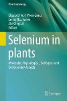 Selenium in plants Molecular, Physiological, Ecological and Evolutionary Aspects by Elizabeth A. H. Pilon-Smits