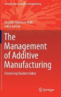 The Management of Additive Manufacturing Enhancing Business Value by Mojtaba Khorram Niaki