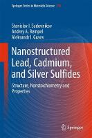 Nanostructured Lead, Cadmium, and Silver Sulfides Structure, Nonstoichiometry and Properties by Aleksandr I. Gusev
