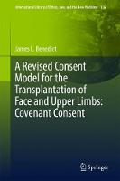A Revised Consent Model for the Transplantation of Face and Upper Limbs: Covenant Consent by James L. Benedict