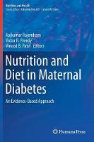 Nutrition and Diet in Maternal Diabetes An Evidence-Based Approach by Dr Rajkumar Rajendram