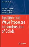 Ignition and Wave Processes in Combustion of Solids by Nickolai M Rubtsov, Boris S. Seplyarskii, Michail I. Alymov