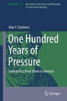 One Hundred Years of Pressure Hydrostatics from Stevin to Newton by Alan F. Chalmers