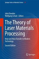 The Theory of Laser Materials Processing Heat and Mass Transfer in Modern Technology by John Dowden