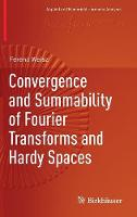 Convergence and Summability of Fourier Transforms and Hardy Spaces by Ferenc Weisz