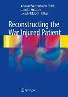 Reconstructing the War Injured Patient by Jamal J. Hoballah