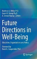 Future Directions in Well-Being Education, Organizations and Policy by Mathew A. White