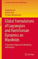 Global Formulations of Lagrangian and Hamiltonian Dynamics on Manifolds A Geometric Approach to Modeling and Analysis by Taeyoung Lee, Melvin Leok, N. Harris McClamroch