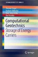 Computational Geotechnics Storage of Energy Carriers by Thomas Nagel, Norbert Bottcher, Uwe-Jens Gorke, Olaf Kolditz