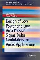 Design of Low Power and Low Area Passive Sigma Delta Modulators for Audio Applications by David Fouto, Nuno Paulino