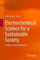 Electrochemical Science for a Sustainable Society A Tribute to John O'M Bockris by Kohei Uosaki