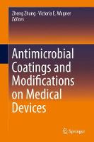 Antimicrobial Coatings and Modifications on Medical Devices by Zheng Zhang