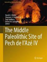The Middle Paleolithic Site of Pech de l'Aze IV by Harold L. Dibble