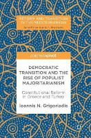 Democratic Transition and the Rise of Populist Majoritarianism Constitutional Reform in Greece and Turkey by Ioannis N. Grigoriadis