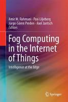 Fog Computing in the Internet of Things Intelligence at the Edge by Axel Jantsch