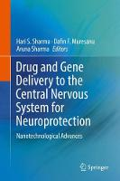 Drug and Gene Delivery to the Central Nervous System for Neuroprotection Nanotechnological Advances by Hari S. Sharma