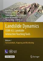 Landslide Dynamics: ISDR-ICL Landslide Interactive Teaching Tools Volume 1: Fundamentals, Mapping and Monitoring by Kyoji Sassa