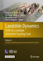 Landslide Dynamics: ISDR-ICL Landslide Interactive Teaching Tools Volume 2: Testing, Risk Management and Country Practices by Kyoji Sassa