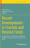 Recent Developments in Fractals and Related Fields Conference on Fractals and Related Fields III, ile de Porquerolles, France, 2015 by Julien Barral
