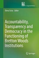 Accountability, Transparency and Democracy in the Functioning of Bretton Woods Institutions by Elena Sciso