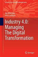Industry 4.0: Managing The Digital Transformation by Alp Ustundag, Emre Cevikcan