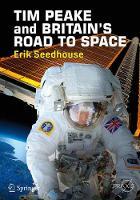TIM PEAKE and BRITAIN'S ROAD TO SPACE by Erik Seedhouse