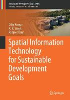 Spatial Information Technology for Sustainable Development Goals by Dilip Kumar, R. B. Singh, Ranjeet Kaur