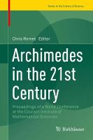 Archimedes in the 21st Century Proceedings of a World Conference at the Courant Institute of Mathematical Sciences by Chris Rorres
