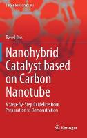 Nanohybrid Catalyst Based on Carbon Nanotube A Step-by-Step Guideline from Preparation to Demonstration by Rasel Das