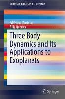 Three Body Dynamics and Its Applications to Exoplanets by Zdzislaw Musielak, Billy Quarles