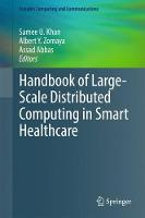 Handbook of Large-Scale Distributed Computing in Smart Healthcare by Samee U. Khan