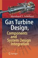 Gas Turbine Design, Components and System Design Integration by Meinhard T. Schobeiri